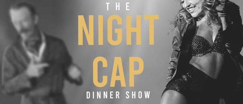 The Night Cap- Dinner Show