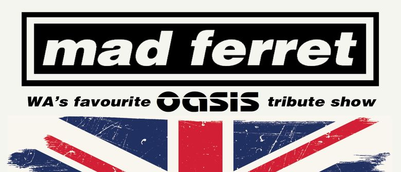 Mad Ferret - WA's Favourite Oasis Tribute Show
