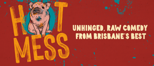 Image for Hot Mess - Raw, Unhinged Comedy From Brisbane's Best