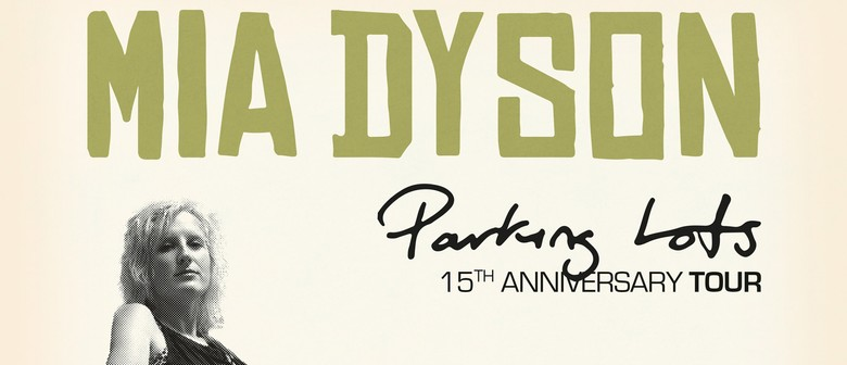 Mia Dyson 15th Year Anniversary Tour 2021 - Parking Lots