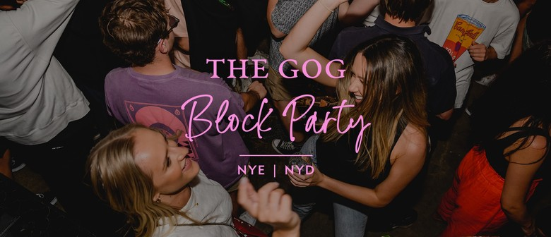 The Gog Block Party: NYE + NYD
