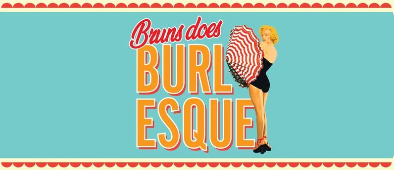 Bruns Does Burlesque