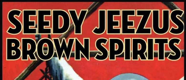 Seedy Jeezus & Brown Spirits Together at Last