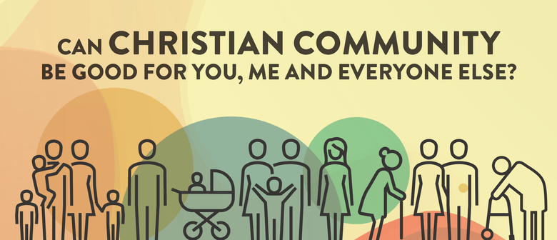 Can Christian Community Be Good For You, Me & Everyone?