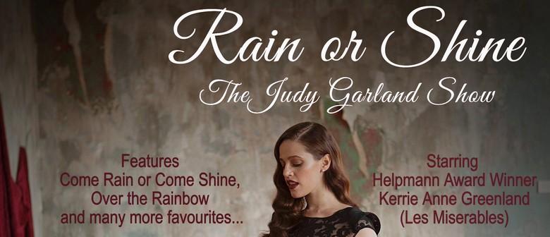 Rain or Shine - The Judy Garland Story