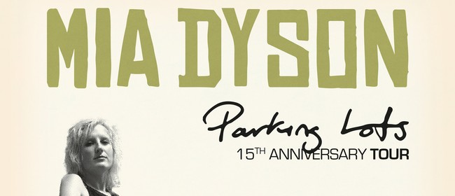 Image for Mia Dyson 15th Year Anniversary Tour 2021 - Parking Lots