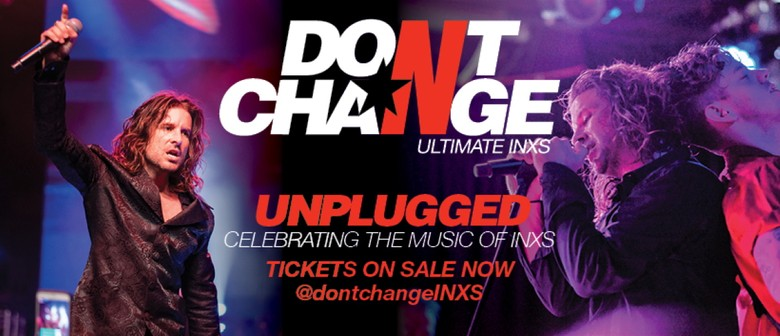 Don't Change - Ultimate INXS: Unplugged 2nd Show