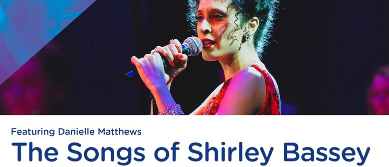 The Songs of Shirley Bassey - Featuring Danielle Matthews
