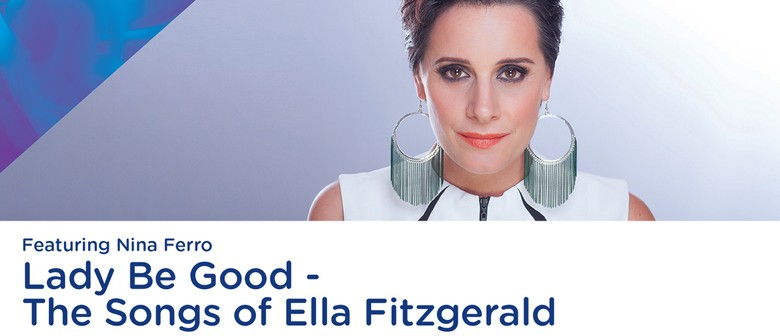 Lady Be Good - The Songs of Ella Fitzgerald Feat. Nina Ferro
