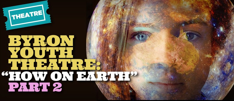 Byron Youth Theatre presents How on Earth