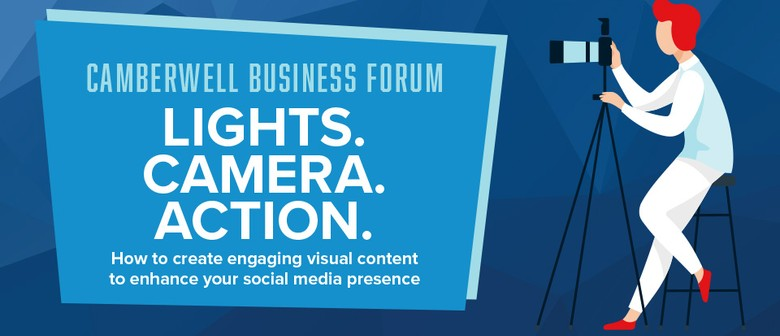 Camberwell Business Forum: Lights. Camera. Action.