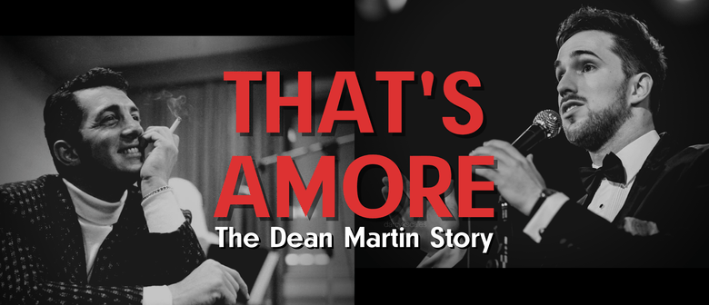 That's Amore - The Dean Martin Story