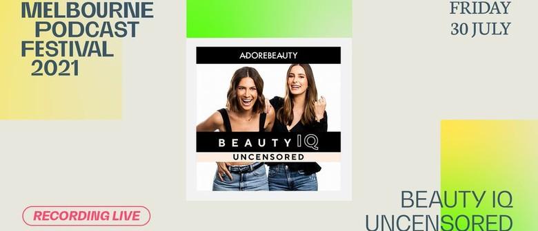 Beauty IQ Uncensored - Melbourne Podcast Festival