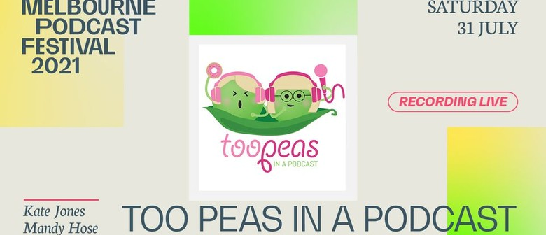 Too Peas In A Podcast - Melbourne Podcast Festival