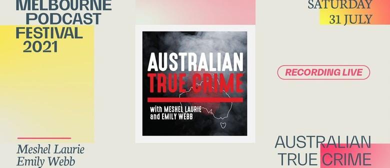 Australian True Crime - Melbourne Podcast Festival