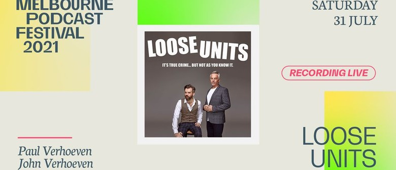 Loose Units: The Podcast - Melbourne Podcast Festival