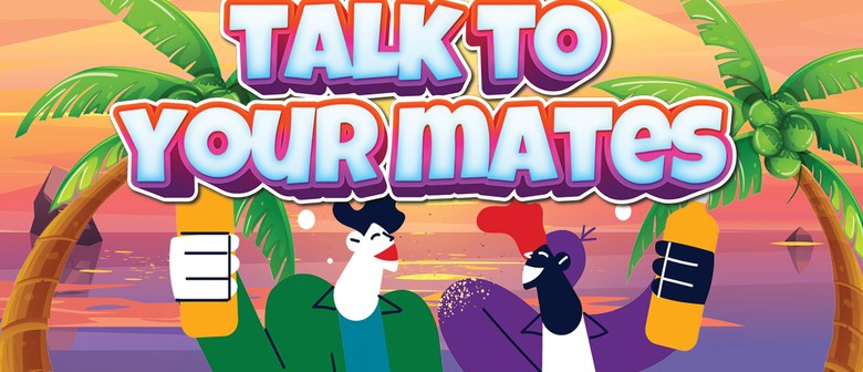Talk to Your Mates